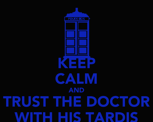 KEEP CALM AND TRUST THE DOCTOR WITH HIS TARDIS