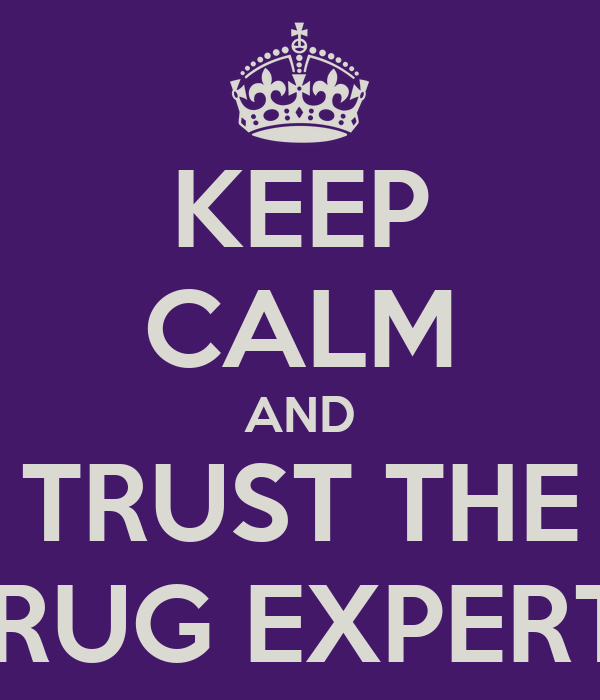 KEEP CALM AND TRUST THE DRUG EXPERTS