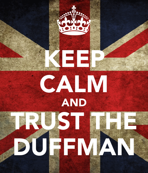 KEEP CALM AND TRUST THE DUFFMAN
