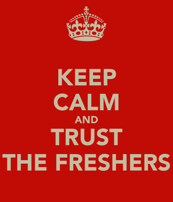 KEEP CALM AND TRUST THE FRESHERS