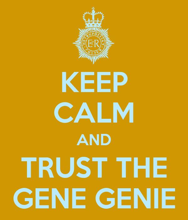 KEEP CALM AND TRUST THE GENE GENIE