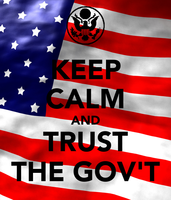 KEEP CALM AND TRUST THE GOV'T