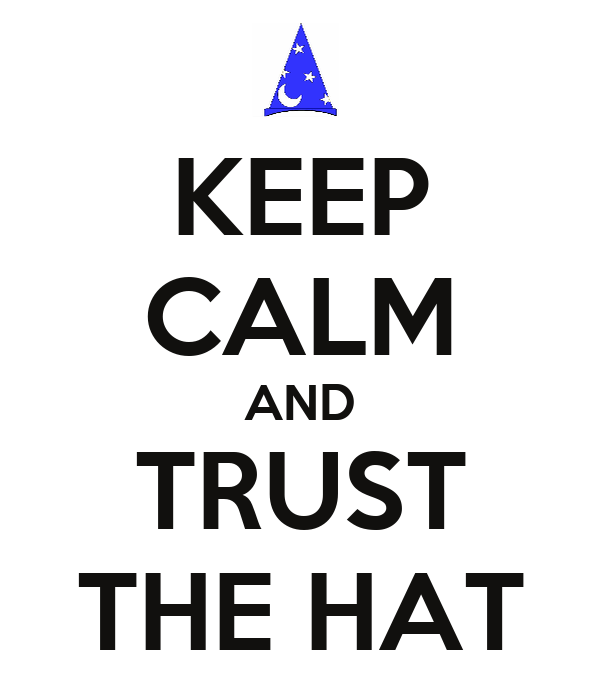 KEEP CALM AND TRUST THE HAT