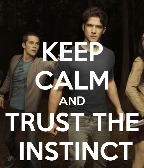 KEEP CALM AND TRUST THE  INSTINCT