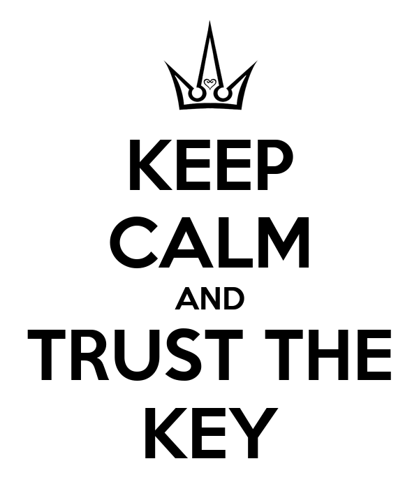 KEEP CALM AND TRUST THE KEY