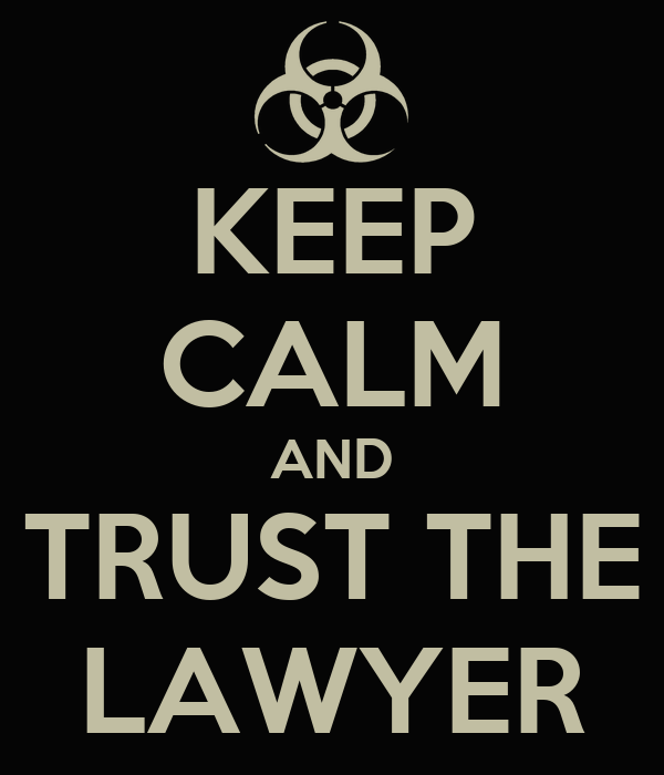 KEEP CALM AND TRUST THE LAWYER