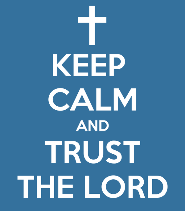 KEEP  CALM AND TRUST THE LORD