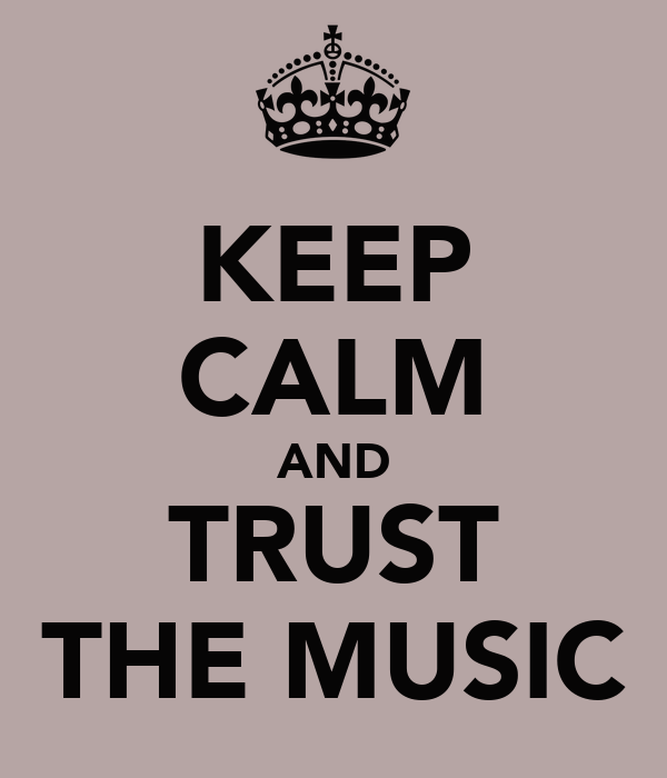 KEEP CALM AND TRUST THE MUSIC