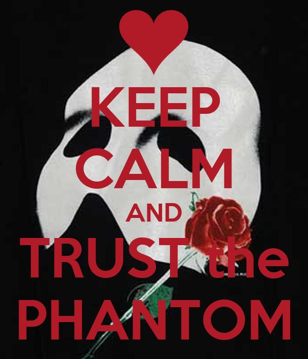KEEP CALM AND TRUST the PHANTOM