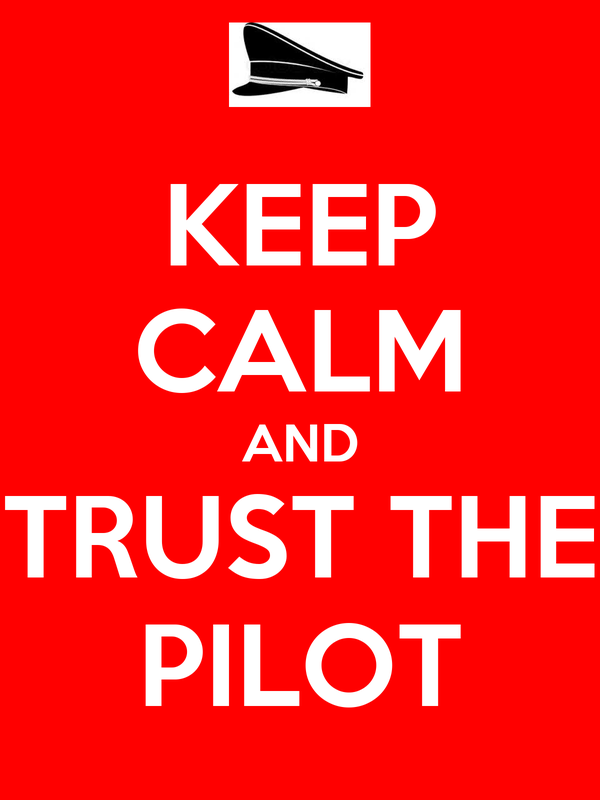 KEEP CALM AND TRUST THE PILOT