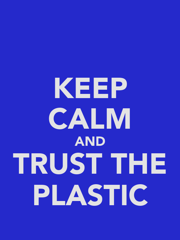 KEEP CALM AND TRUST THE PLASTIC
