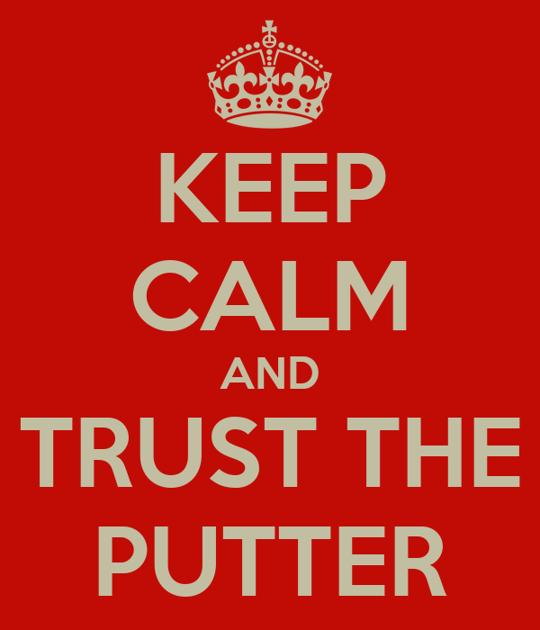 KEEP CALM AND TRUST THE PUTTER