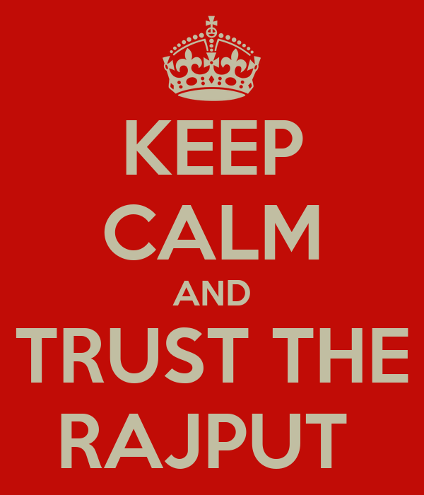 KEEP CALM AND TRUST THE RAJPUT