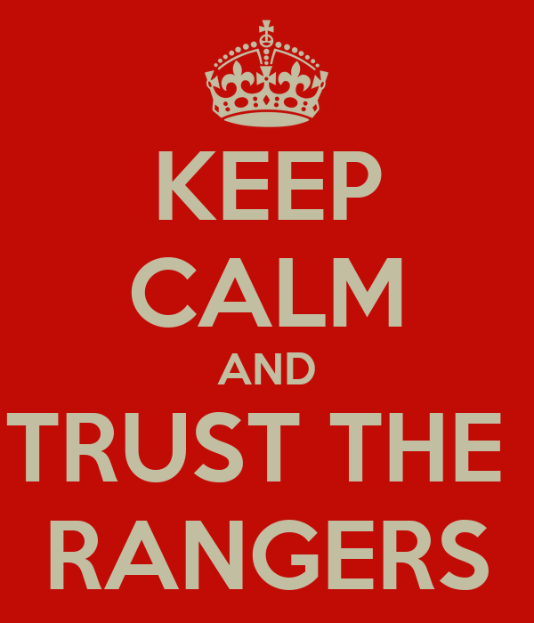 KEEP CALM AND TRUST THE  RANGERS