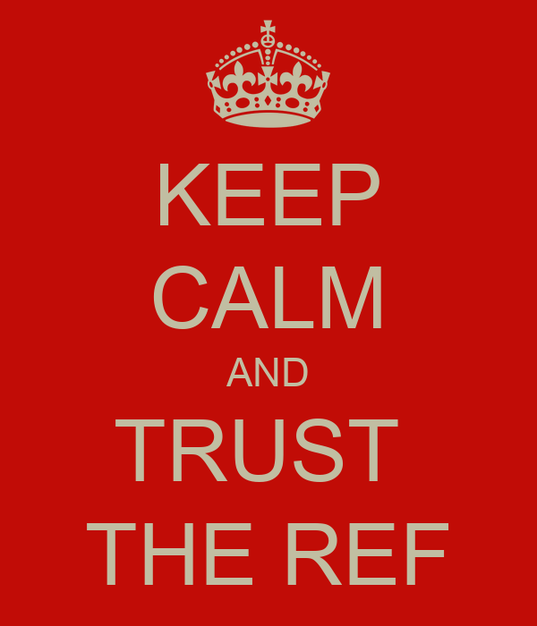 KEEP CALM AND TRUST  THE REF