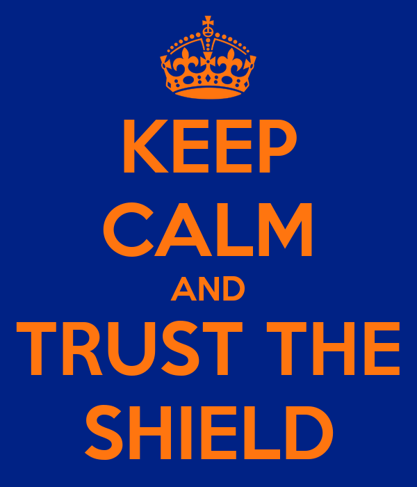KEEP CALM AND TRUST THE SHIELD