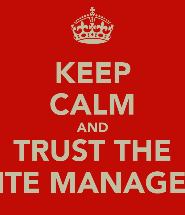 KEEP CALM AND TRUST THE SITE MANAGER