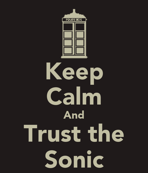 Keep Calm And Trust the Sonic