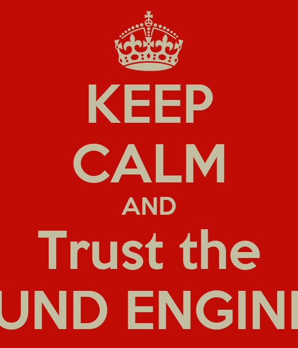 KEEP CALM AND Trust the SOUND ENGINEER