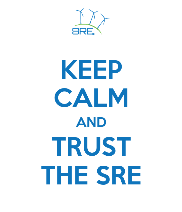 KEEP CALM AND TRUST THE SRE