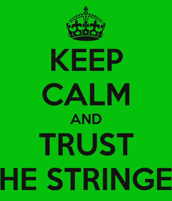 KEEP CALM AND TRUST THE STRINGER