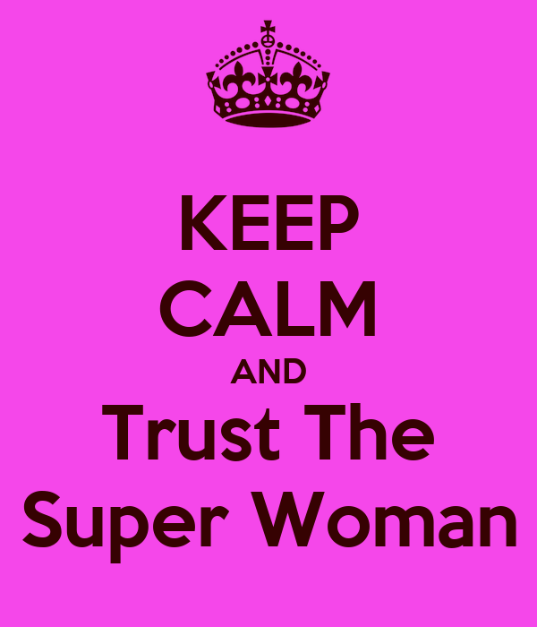 KEEP CALM AND Trust The Super Woman