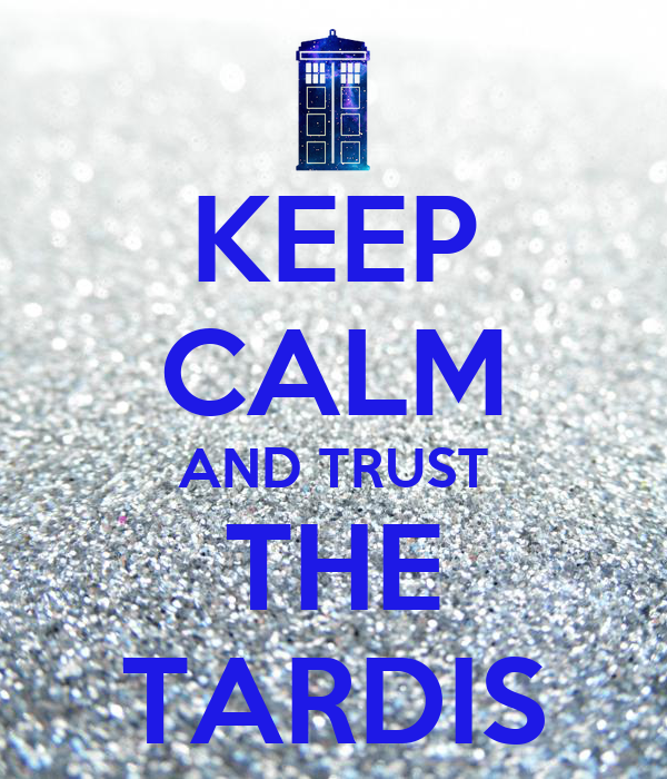 KEEP CALM AND TRUST THE TARDIS