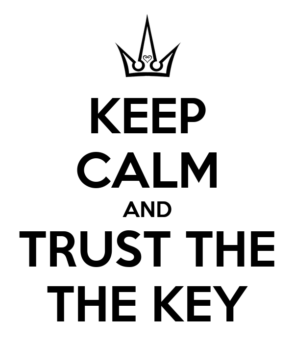 KEEP CALM AND TRUST THE THE KEY