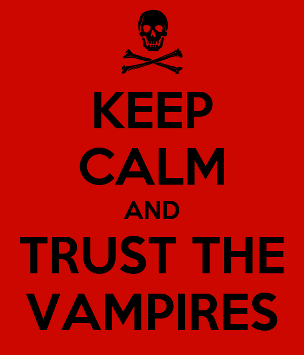 KEEP CALM AND TRUST THE VAMPIRES