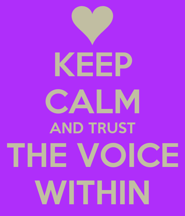 KEEP CALM AND TRUST THE VOICE WITHIN