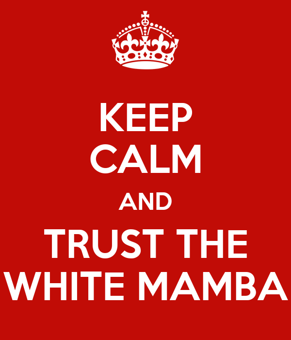 KEEP CALM AND TRUST THE WHITE MAMBA