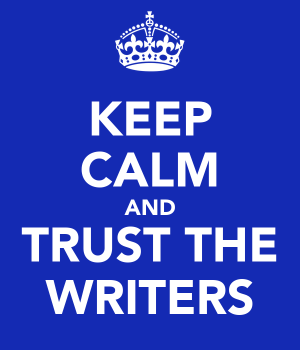 KEEP CALM AND TRUST THE WRITERS