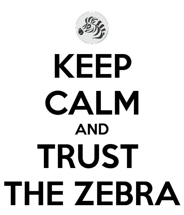 KEEP CALM AND TRUST  THE ZEBRA