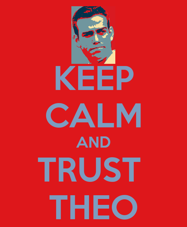 KEEP CALM AND TRUST  THEO