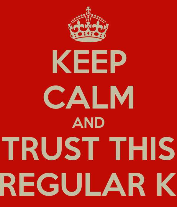 KEEP CALM AND TRUST THIS IRREGULAR KID