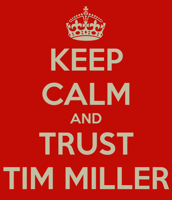 KEEP CALM AND TRUST TIM MILLER