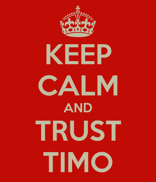 KEEP CALM AND TRUST TIMO