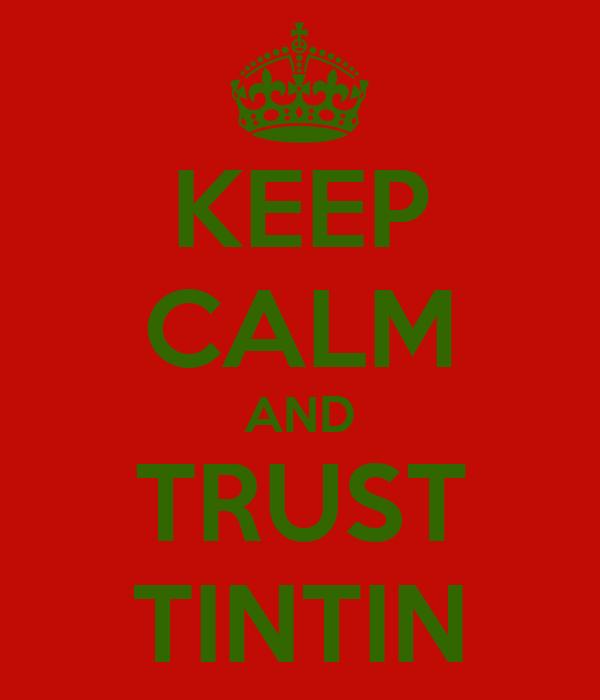 KEEP CALM AND TRUST TINTIN