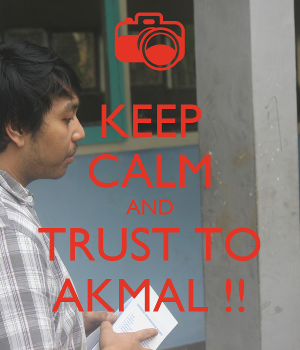 KEEP CALM AND TRUST TO AKMAL !!