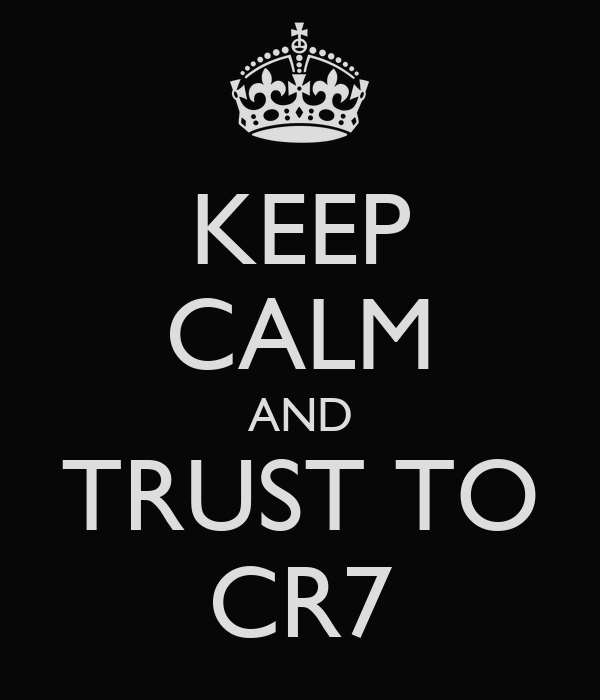 KEEP CALM AND TRUST TO CR7