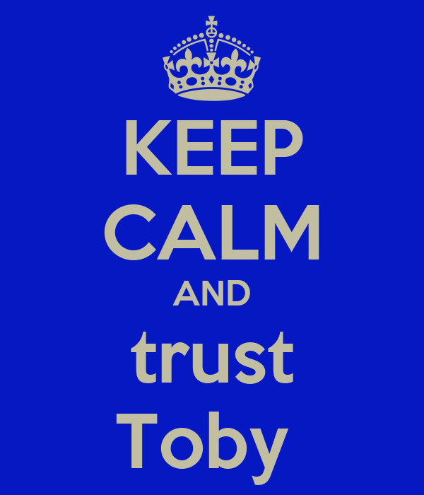 KEEP CALM AND trust Toby