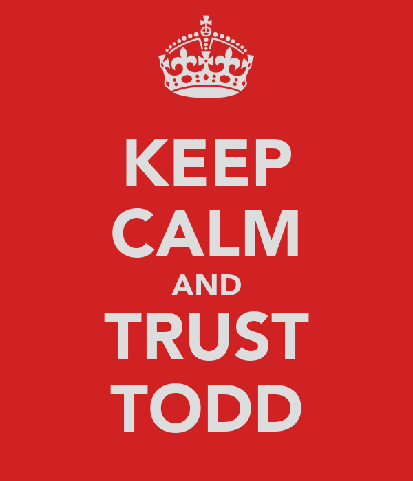 KEEP CALM AND TRUST TODD