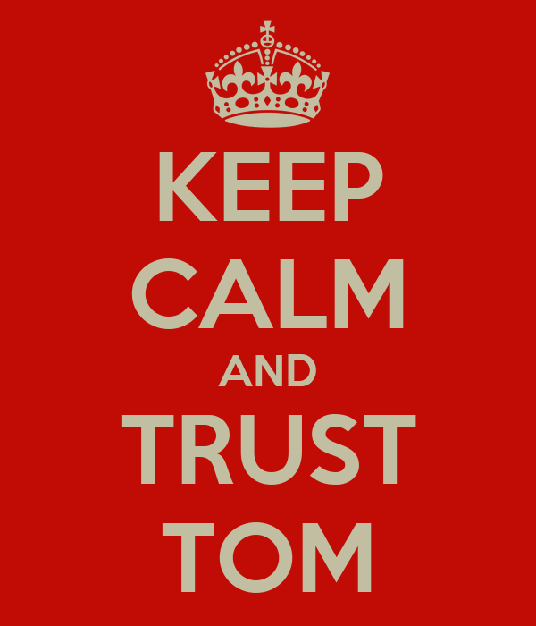 KEEP CALM AND TRUST TOM
