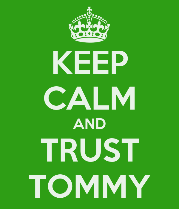 KEEP CALM AND TRUST TOMMY