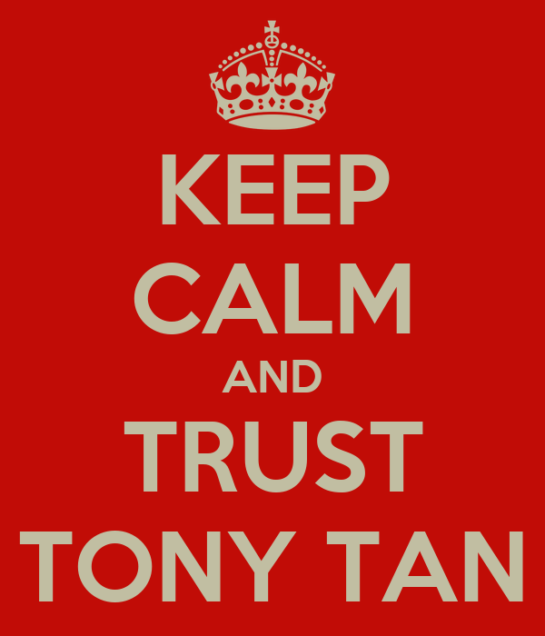 KEEP CALM AND TRUST TONY TAN