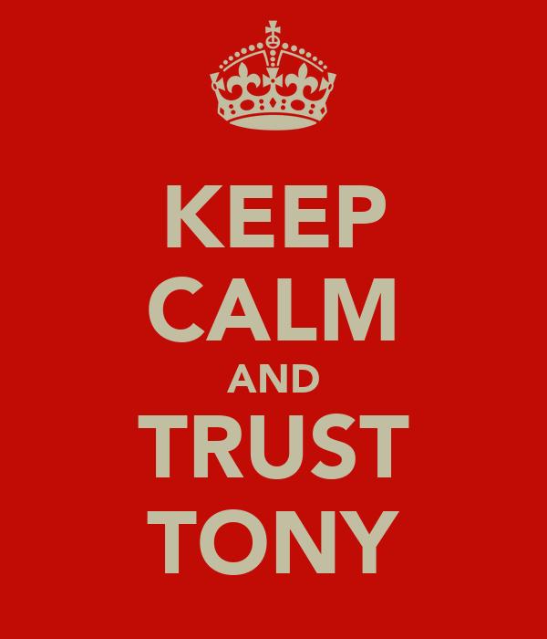 KEEP CALM AND TRUST TONY