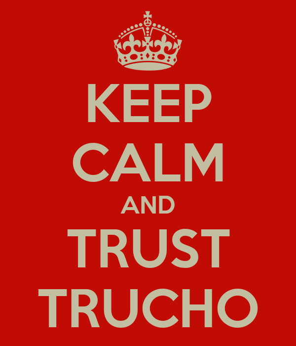 KEEP CALM AND TRUST TRUCHO