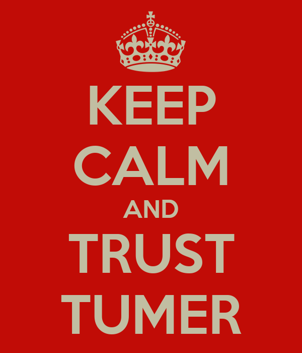 KEEP CALM AND TRUST TUMER