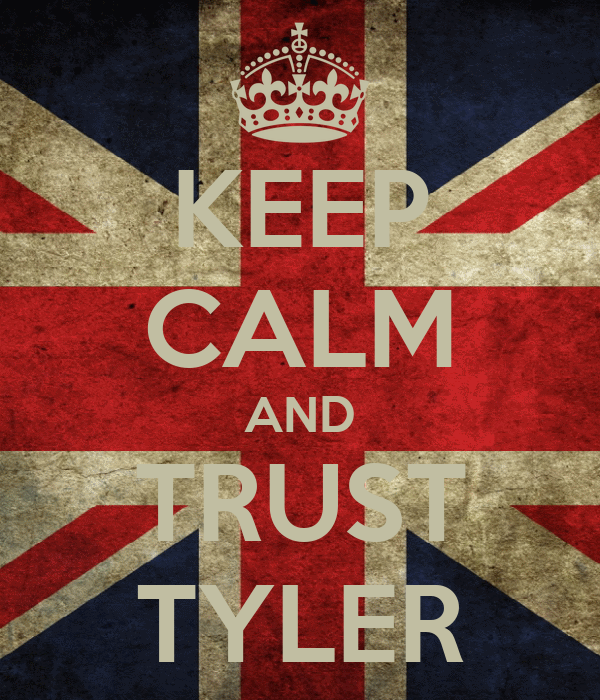 KEEP CALM AND TRUST TYLER