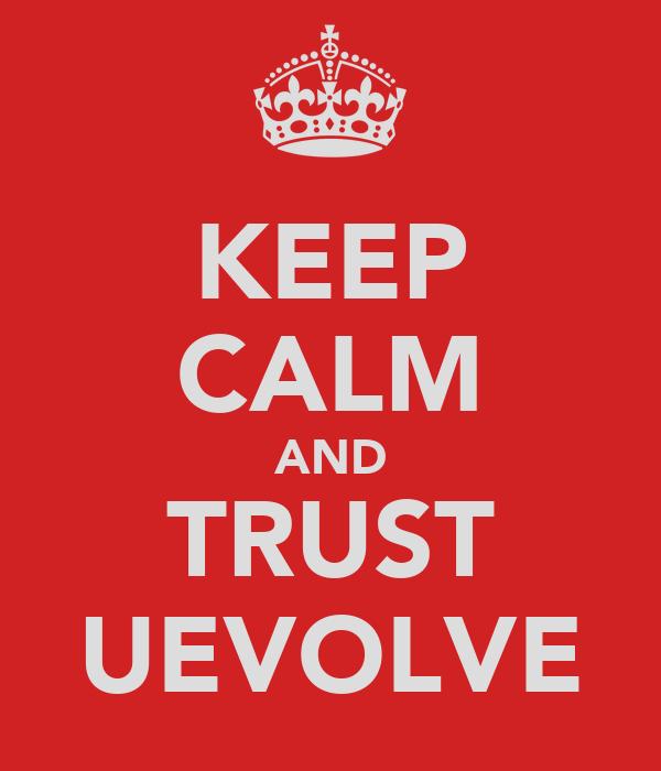 KEEP CALM AND TRUST UEVOLVE